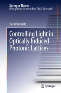 Controlling Light In Optically Induced Photonic Lattices Springer Theses